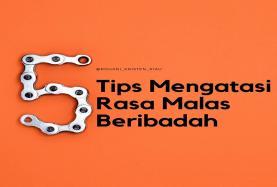 5 TIPS MENGALAMI RASA MALAS BERIBADAH